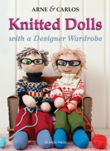 Knitted Dolls with a Designer Wardrobe : Handmade Toys with a Designer Wardrobe, Knitting Fun for the Child in All of Us, Paperback Book