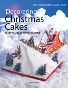 Decorating Christmas Cakes : 14 Spectacular Festive Designs, Paperback Book