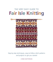 The Very Easy Guide to Fair Isle Knitting, Paperback Book