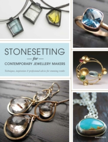 Stonesetting for Contemporary Jewellery Makers : Techniques, Inspiration & Professional Advice for Stunning Results, Paperback Book