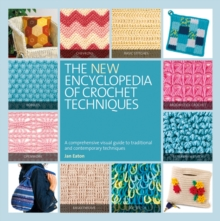 The New Encyclopedia of Crochet Techniques : A Comprehensive Visual Guide to Traditional and Contemporary Techniques, Paperback Book