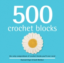 500 Crochet Blocks : The Only Compendium of Crochet Blocks You'll Ever Need, Hardback Book