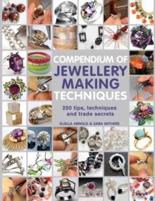 Compendium of Jewellery Making Techniques : 250 Tips, Techniques and Trade Secrets, Paperback Book