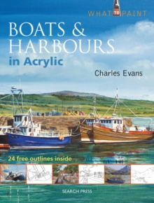 What to Paint: Boats & Harbours in Acrylic, Paperback Book