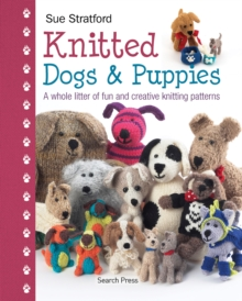 Knitted Dogs & Puppies : A Whole Litter of Fun and Creative Knitting Patterns, Hardback Book