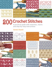 200 Crochet Stitches : A Practical Guide with Actual-Size Swatches, Charts, and Step-by-Step Instructions, Paperback / softback Book