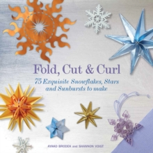 Fold, Cut & Curl : 75 Exquisite Snowflakes, Stars and Sunbursts to Make, Paperback Book