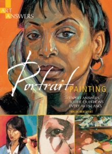 Art Answers: Portrait Painting : Expert Answers to the Questions Every Artist Asks, Paperback Book