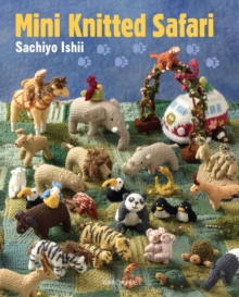 Mini Knitted Safari : 27 Tiny Animals to Knit, Paperback Book