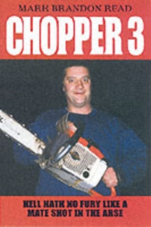 Chopper 3 : Hell Hath No Fury Like a Mate Shot in the Arse, Paperback Book