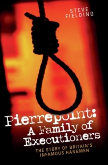 Pierrepoint : A Family of Executioners, Hardback Book