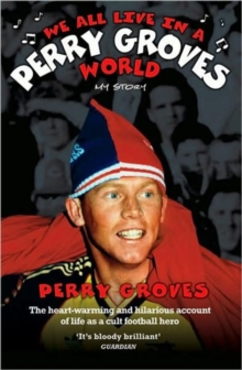 We All Live in a Perry Groves World, Hardback Book