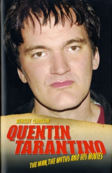 Quentin Tarantino : The Man, the Myths and the Movies, Hardback Book