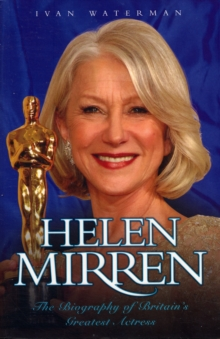 Helen Mirren : The Biography of Britain's Greatest Actress, Paperback Book