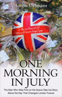 One Morning in July : The Man Who Was First on the Scene Tells His Story, Hardback Book