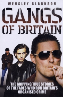 Gangs of Britain : The Gripping True Stories of the Faces Who Run Britain's Organised Crime, Paperback Book