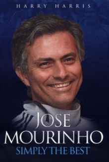 Jose Mourinho : Simply the Best, Hardback Book
