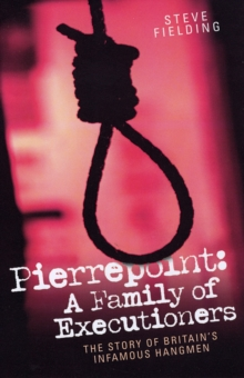Pierrepoint : A Family of Executioners, Paperback Book