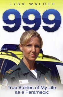 999 : True Stories of My Life as a Paramedic, Paperback / softback Book