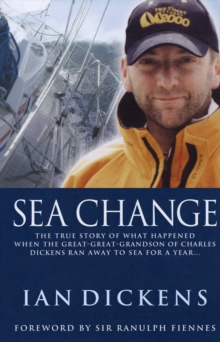 Sea Change : The True Story of What Happened When the Great-great-grandson of Charles Dickens Ran Away to Sea for a Year..., Paperback Book