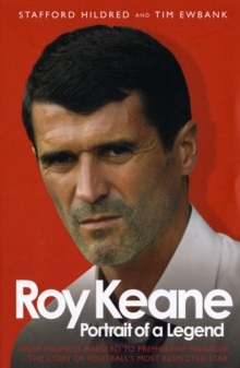 Roy Keane : Portrait of a Legend, Paperback / softback Book