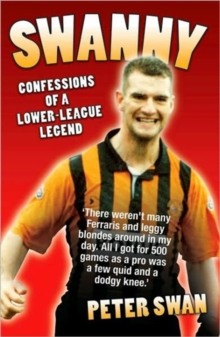 Swanny : Confessions of a Lower League Legend, Hardback Book