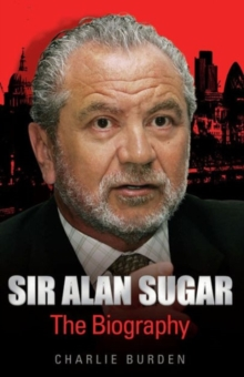 Sir Alan Sugar : The Biography, Hardback Book