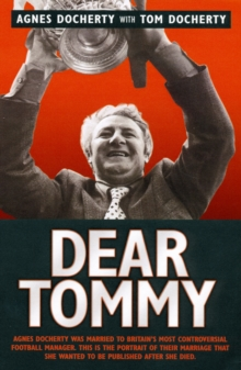Dear Tommy : Agnes Docherty Was Married to Britain's Most Controversial Football Manager. This is the Portrait of Their Marriage That She Wanted to be Published After She Died., Paperback Book