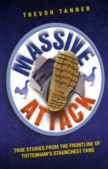 Massive Attack : True Stories from the Frontline of Tottenham's Staunchest Fans, Paperback Book