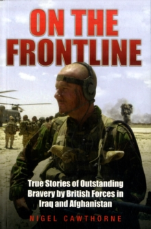On the Frontline : True Stories of Outstanding Bravery by British Forces in Iraq and Afghanistan, Paperback Book