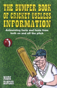 The Bumper Book of Cricket Useless Information : Astounding Facts and Feats Both on and Off the Pitch, Hardback Book