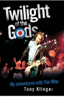 "Twilight of the Gods : My Adventures with ""The Who"", Hardback Book"