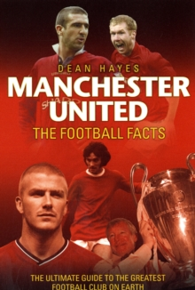 Manchester United Football Facts : The Ultimate Guide to the Greatest Football Club on Earth, Paperback Book
