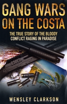 Gang Wars on the Costa : The True Story of the Bloody Conflict Racing in Paradise, Paperback / softback Book