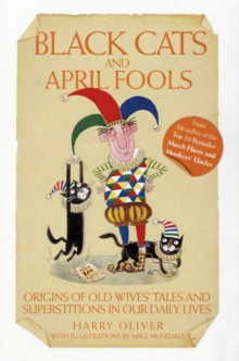 Black Cats and April Fools : Origins of Old Wives Tales and Superstitions in Our Daily Lives, Paperback Book