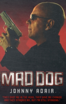 Mad Dog : They Shot Me in the Head, They Gave Me Cyanide and They Stabbed Me, But I'm Still Standing, Paperback / softback Book
