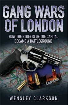 Gang Wars of London : How the Streets of the Capital  Became a Battleground, Paperback Book
