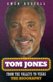 Tom Jones : From the Valleys to Vegas - The Biography, Paperback Book