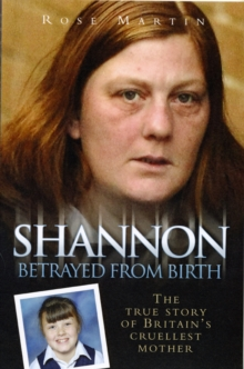 Shannon : The True Story of Britain's Cruellest Mother, Paperback Book