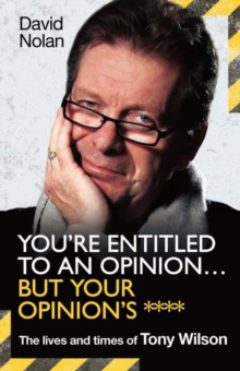 Tony Wilson - You're Entitled to an Opinion... : The High Times and Many Lives of Tony Wilson, Factory Records and the Hacienda, Hardback Book