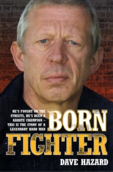 Born Fighter : He's Fought on the Streets, He's Been a Karate Champion - This is the Story of a Legendary Hard Man, Paperback Book