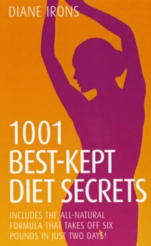 1001 Best Kept Diet Secrets : Includes the All-Natural Formula That Takes Off Six Pounds in Just Two Days!, Paperback Book