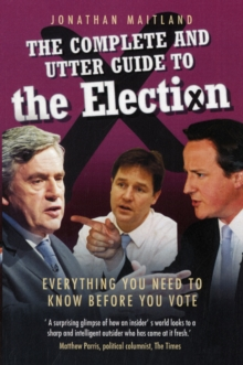 The Complete and Utter Guide to the 2010 Election : Everything You Need to Know Before You Vote, Paperback Book