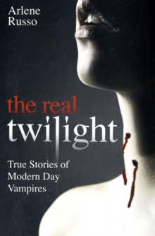 Real Twilight : True Stories of Modern Day Vampires, Paperback Book