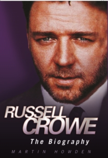 Russell Crowe : The Biography, Hardback Book