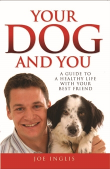 Your Dog and You : A Guide to a Healthy Life with Your Best Friend, Paperback Book