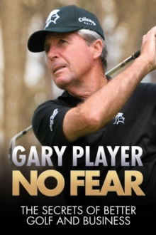 No Fear : The Secrets of Better Golf and Business, Hardback Book