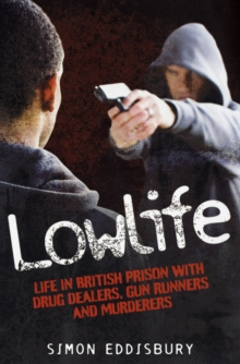LowLife : Life in British Prison with Drug Dealers, Gun Runners and Murderers., Paperback Book