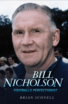 Bill Nicholson : Football's Perfectionist, Hardback Book