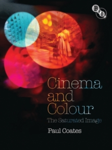 Cinema and Colour : The Saturated Image, Paperback / softback Book